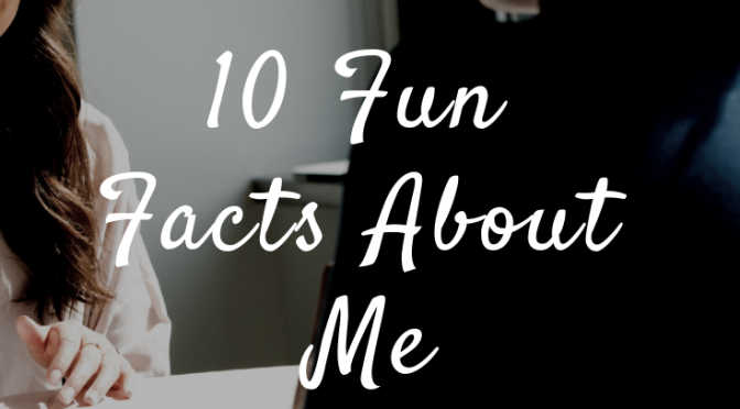 10 Fun Facts About Me