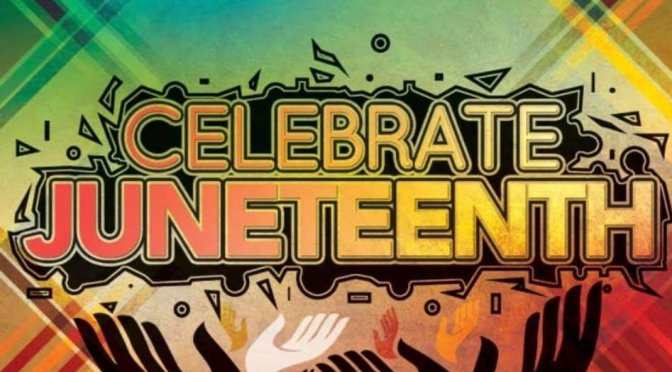 A Cultural Celebration Of Deferred Independence….  Juneteenth