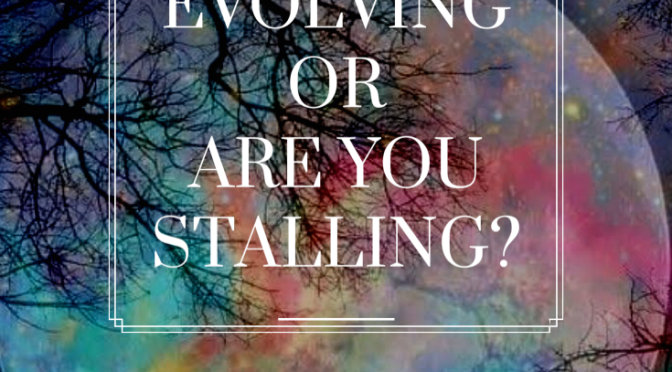 Are You Evolving Or Stalling?